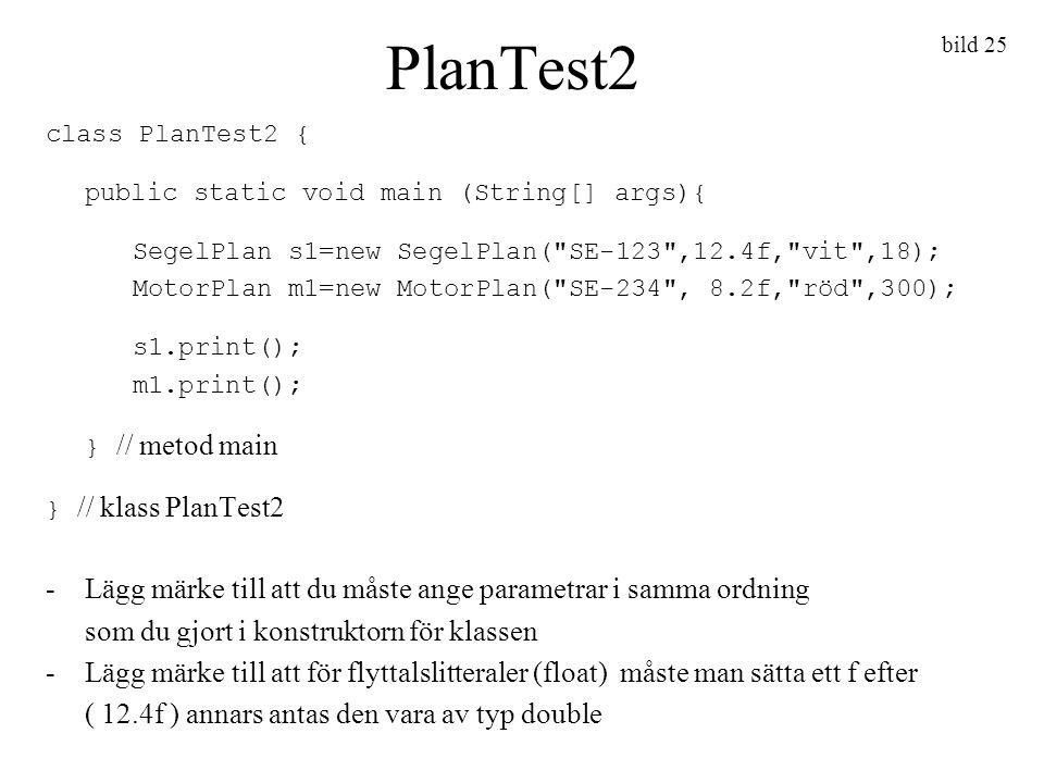 PlanTest2 bild 25. class PlanTest2 { public static void main (String[] args){ SegelPlan s1=new SegelPlan( SE-123 ,12.4f, vit ,18);